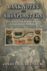Bank Notes and Shinplasters: The Rage for Paper Money in the Early Republic (American Business) Cover Image