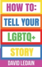 How To Tell Your LGBTQ+ Story Cover Image