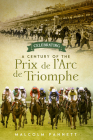 Celebrating a Century of the Prix de l'Arc de Triomphe: The History of Europe's Greatest Horse Race Cover Image
