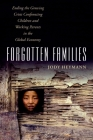 Forgotten Families: Ending the Growing Crisis Confronting Children and Working Parents in the Global Economy Cover Image