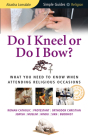 Do I Kneel or Do I Bow?: What You Need to Know When Attending Religious Occasions Cover Image