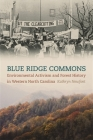 Blue Ridge Commons: Environmental Activism and Forest History in Western North Carolina (Environmental History and the American South) Cover Image