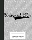 College Ruled Line Paper: UNIVERSAL CITY Notebook Cover Image