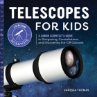 Telescopes for Kids: A Junior Scientist's Guide to Stargazing, Constellations, and Discovering Far-Off Galaxies Cover Image