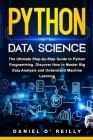 Python for Data Science: The Ultimate Step-by-Step Guide to Python Programming. Discover How to Master Big Data Analysis and Understand Machine Cover Image