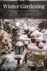 Winter Gardening: 33 Cool Winter Gardening Ideas & How tо Grow Winter Plants Cover Image