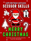 Merry Christmas: Let's Cut Paper and Learn Scissor Skills - My First Scissor Cutting Activity Practice Workbook: Gift this color, cut, Cover Image
