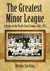 The Greatest Minor League: A History of the Pacific Coast League, 1903-1957 Cover Image