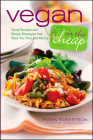 Vegan on the Cheap: Great Recipes and Simple Strategies That Save You Time and Money Cover Image