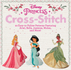 Disney Princess Cross-Stitch: 22 Easy-to-Follow Patterns Featuring Ariel, Belle, Jasmine, Mulan, and More! Cover Image