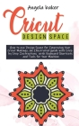 Cricut design space: How to use Design Space for Improving Your Cricut Makings. An Illustrated Guide with Step by Step Instructions with Ke Cover Image