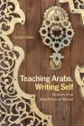 Teaching Arabs, Writing Self: Memoirs of an Arab-American Woman Cover Image