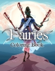 Fairies Coloring Book: Awesome Coloring Book Fairies with Beautiful Cute Magical Fairies and Animals, Relaxing Forest Scenes, Fairyland Color Cover Image