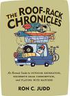 The Roof-Rack Chronicles: An Honest Guide to Outdoor Recreation, Excessive Gear Consumption, and Playing with Matches Cover Image
