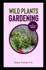 Wild Plants Gardening: A Practical Guide Cover Image