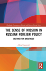 The Sense of Mission in Russian Foreign Policy: Destined for Greatness! (Routledge Contemporary Russia and Eastern Europe) Cover Image