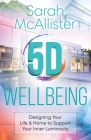 5D Wellbeing: Designing Your Life and Home to Support Your Inner Luminosity Cover Image