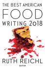 The Best American Food Writing 2018 (The Best American Series ®) Cover Image