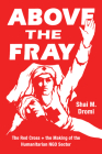 Above the Fray: The Red Cross and the Making of the Humanitarian NGO Sector Cover Image