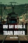 One Day Being A Train Driver: Untold Stories: Amazing Facts About Train Driver Cover Image