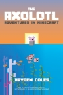 The Axolotl: Adventures in Minecraft Cover Image