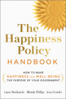 The Happiness Policy Handbook: How to Make Happiness and Well-Being the Purpose of Your Government Cover Image