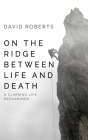 On the Ridge Between Life and Death: A Climbing Life Reexamined Cover Image