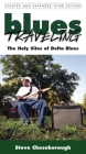 Blues Traveling: The Holy Sites of Delta Blues Cover Image