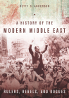 A History of the Modern Middle East: Rulers, Rebels, and Rogues Cover Image