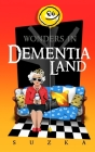 Wonders in Dementialand: An Artist's Intimate and Whimsical Account of Dementia, Memory Loss, Caregiving and Dancing Gypsies Cover Image