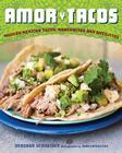 Amor y Tacos: Modern Mexican Tacos, Margaritas, and Antojitos Cover Image