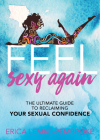 Feel Sexy Again: The Ultimate Guide to Reclaiming Your Sexual Confidence Cover Image