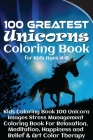 100 Greatest Unicorns Coloring Book for Kids Ages 4-8: Kids Coloring Book 100 Unicorn Images Stress Management Coloring Book For Relaxation, Meditatio Cover Image