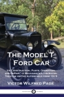 The Model T Ford Car: Its Construction, Parts, Operation and Repair - A Mechanic's Illustrated Treatise on the Automobile from 1915 Cover Image
