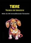 Tiere Malbuch für Erwachsene: Mehr als 100 stressabbauende Tierdesigns - ein tolles Malbuch für Erwachsene Cover Image