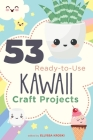 53 Ready-to-Use Kawaii Craft Projects Cover Image