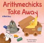 Arithmechicks Take Away: A Math Story Cover Image
