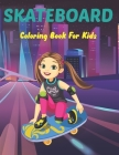 SkateBoard Coloring Book for Kids: A Kids Coloring Book of 50 Stress Relief Skate Board Coloring Page Designs for Teens Boys and Girls Love to Color. Cover Image
