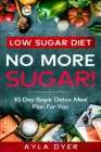 Low Sugar Diet: NO MORE SUGAR! 30 Day Sugar Detox Meal Plan For you Cover Image