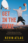 Get in the Game: Nothing Missing: You Have Everything Needed to Succeed Cover Image