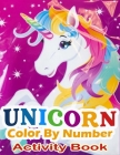 Unicorn Color By Number Activity Book: A Fantasy Color By Number Coloring Book for Kids, Teens and Adults Who Love The Enchanted World of Unicorns(uni Cover Image