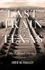 Last Train to Texas: My Railroad Odyssey (Railroads Past and Present) Cover Image