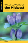Wildflowers of the Midwest: A Field Guide to Over 600 Wildflowers in the Region Cover Image