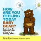 How Are You Feeling Today Baby Bear?: Exploring Big Feelings After Living in a Stormy Home Cover Image