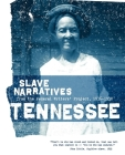 Tennessee Slave Narratives: Slave Narratives from the Federal Writers' Project 1936-1938 Cover Image