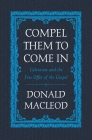 Compel Them to Come in: Calvinism and the Free Offer of the Gospel Cover Image