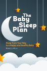 The Baby Sleep Plan: Sleep Train Your Way to a Happy and Healthy Baby Cover Image