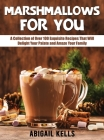 Marshmallows For You: A Collection of Over 100 Exquisite Recipes That Will Delight Your Palate and Amaze Your Family Cover Image