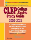 CLEP College Algebra Study Guide 2020 - 2021: A Comprehensive Review and Step-By-Step Guide to Preparing for the CLEP College Algebra Cover Image