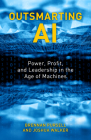 Outsmarting AI: Power, Profit, and Leadership in the Age of Machines Cover Image